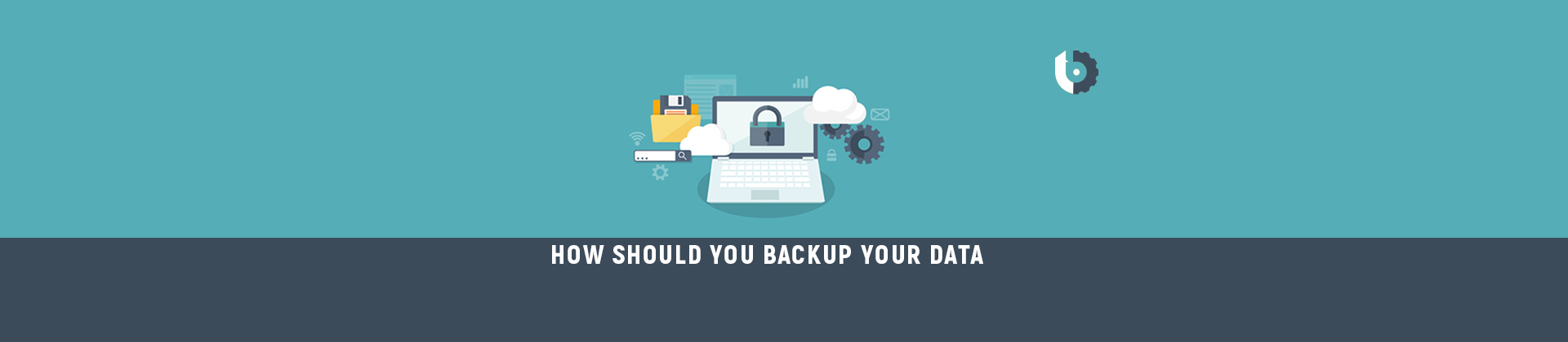 How Should you backup your data?