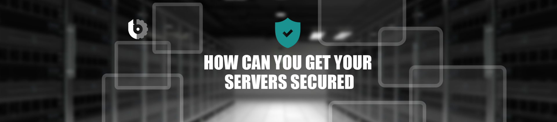 How can you get your servers secured?